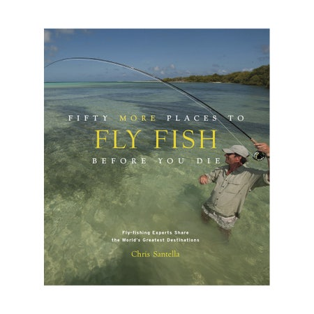 Fifty More Places To Fly Fish Before You Die Book