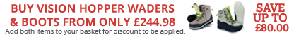 Buy any pair of Vision Hopper Waders and Save Up To £80.00 on a pair of Vision Wading Boots